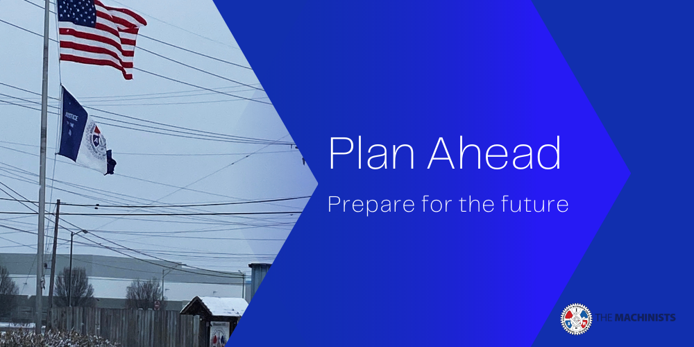 A graphic with the words Plan Ahead, Prepare for the future on a blue background with a photo of flags outside IAM Local 387.